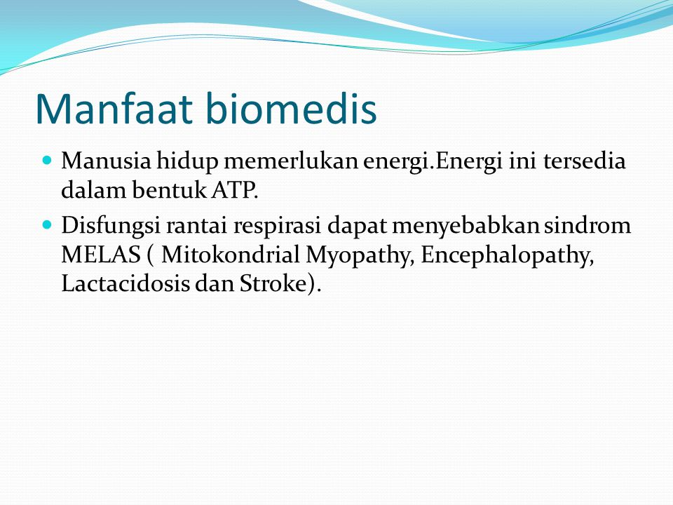 Manfaat biomedis Manusia hidup memerlukan energi.Energi ini tersedia dalam bentuk ATP.