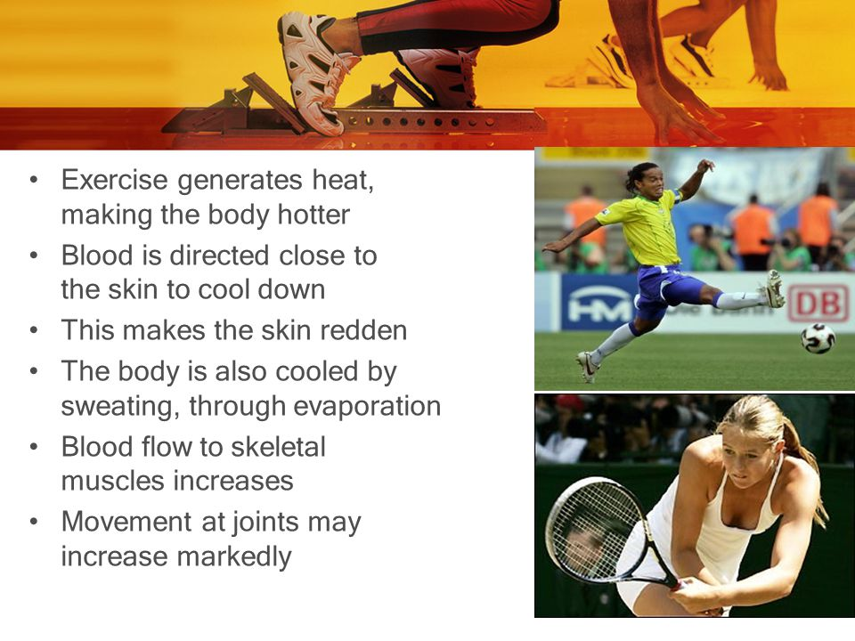 Exercise generates heat, making the body hotter