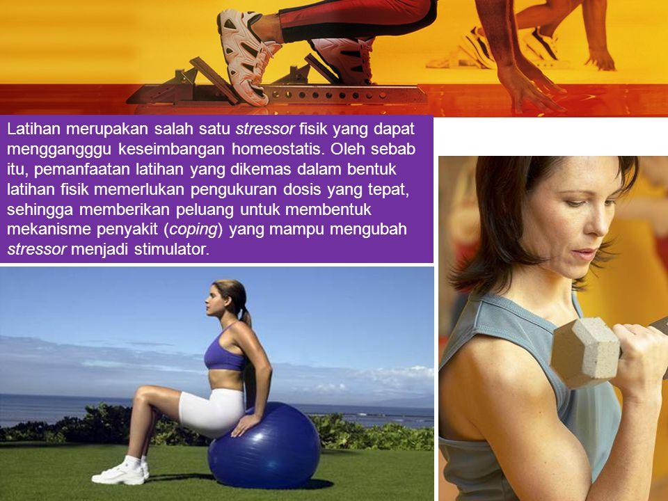 Latihan merupakan salah satu stressor fisik yang dapat menggangggu keseimbangan homeostatis.