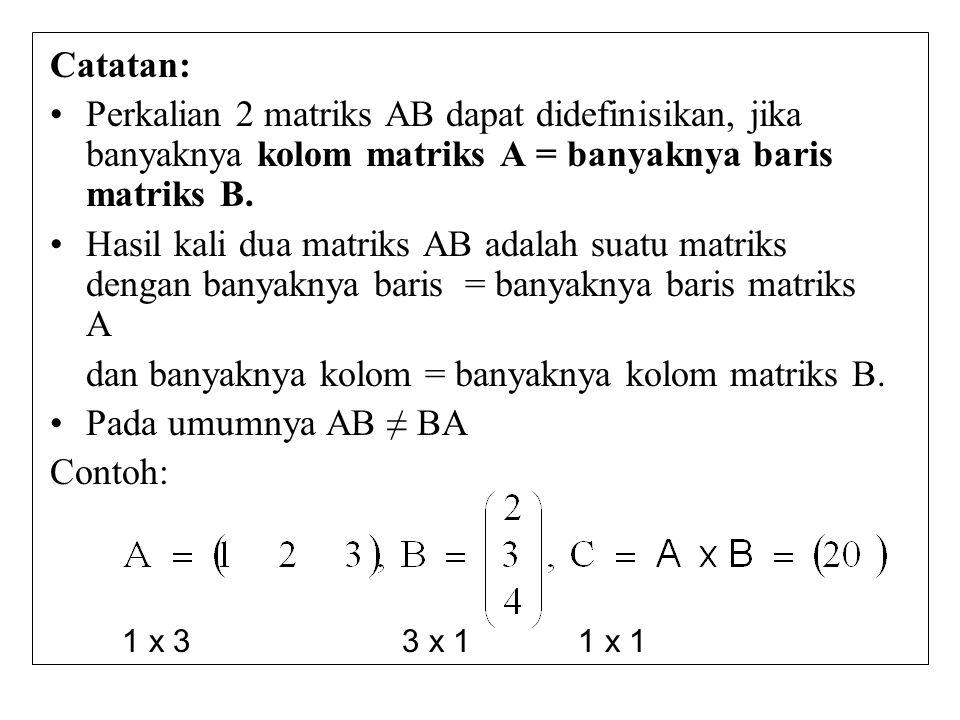 dan banyaknya kolom = banyaknya kolom matriks B. Pada umumnya AB ≠ BA