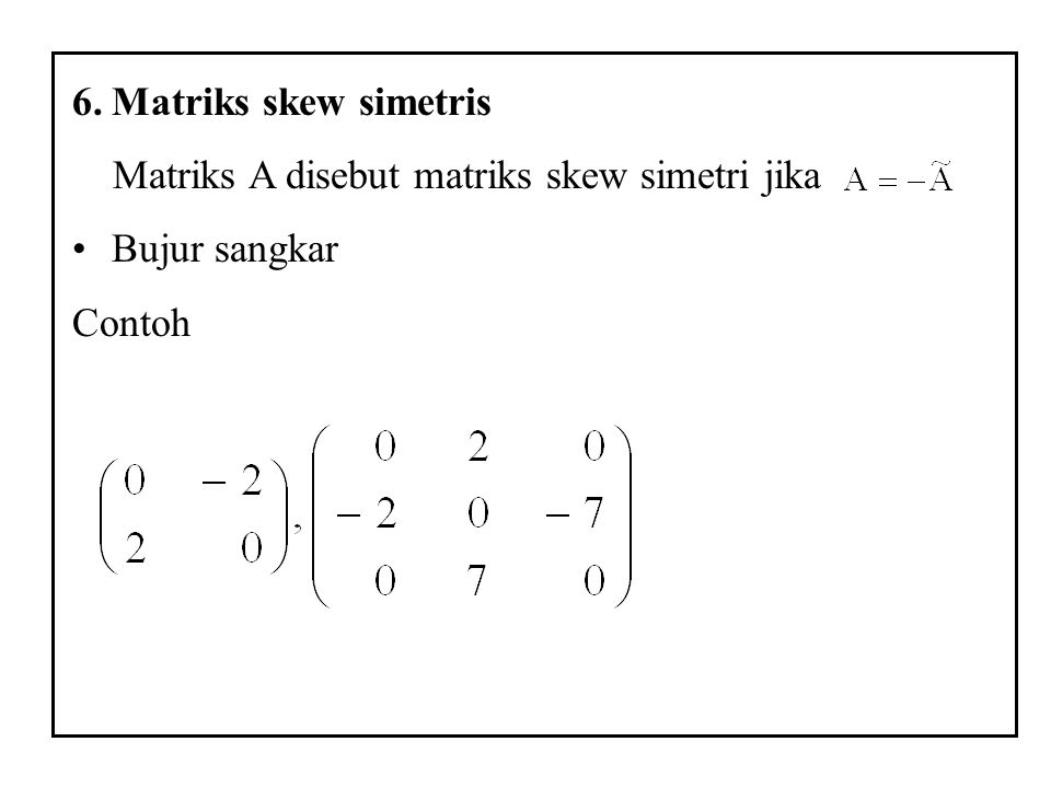 Matriks skew simetris Matriks A disebut matriks skew simetri jika Bujur sangkar Contoh