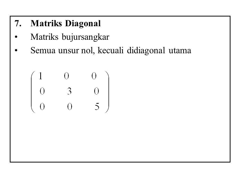 Matriks Diagonal Matriks bujursangkar Semua unsur nol, kecuali didiagonal utama
