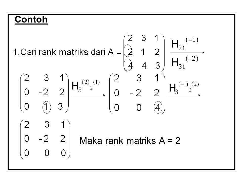Contoh Maka rank matriks A = 2