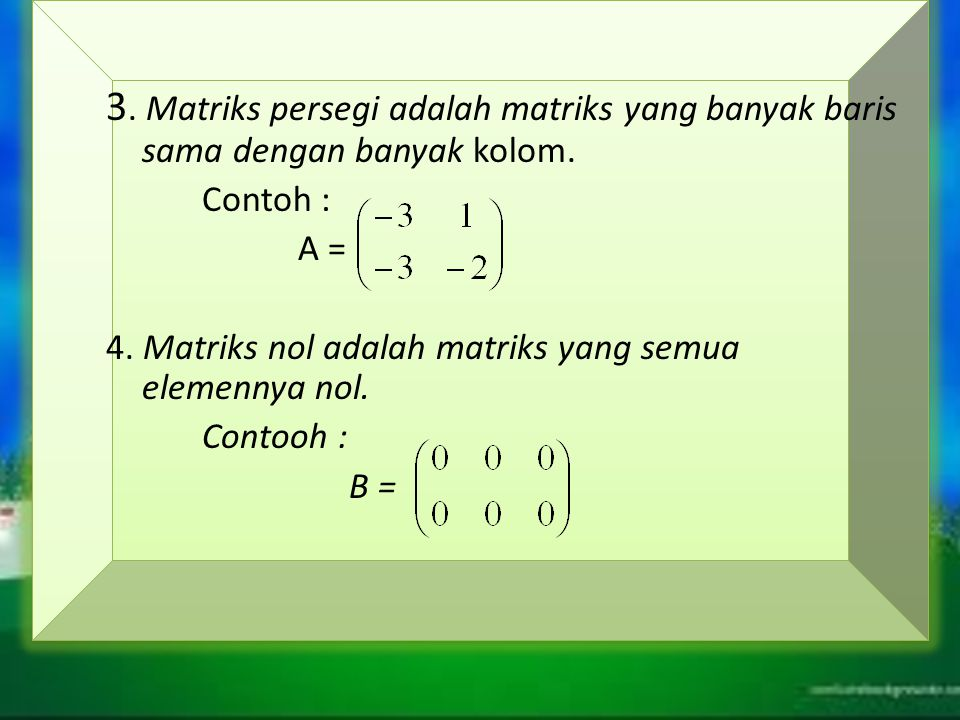 3. Matriks persegi adalah matriks yang banyak baris sama dengan banyak kolom.