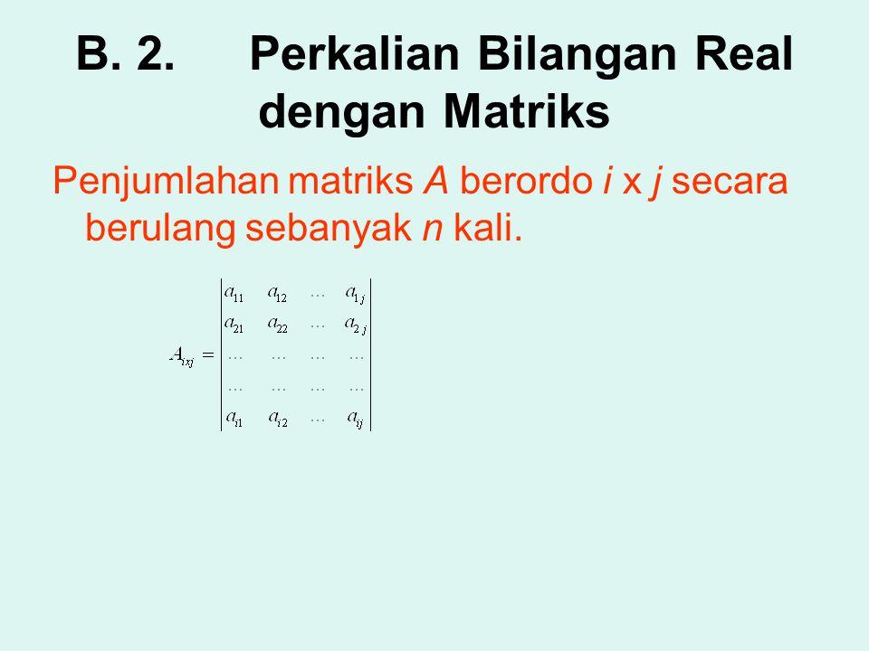 B. 2. Perkalian Bilangan Real dengan Matriks