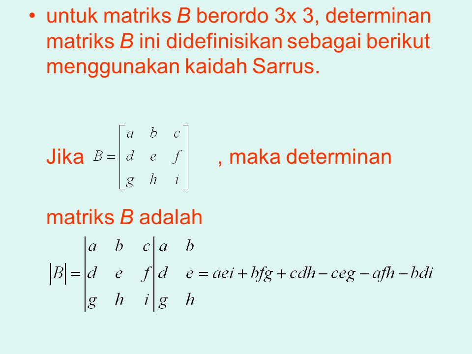 untuk matriks B berordo 3x 3, determinan matriks B ini didefinisikan sebagai berikut menggunakan kaidah Sarrus.