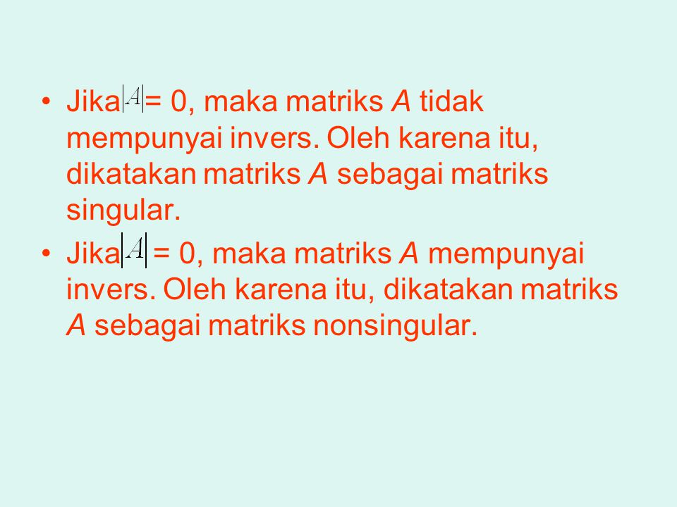 Jika = 0, maka matriks A tidak mempunyai invers