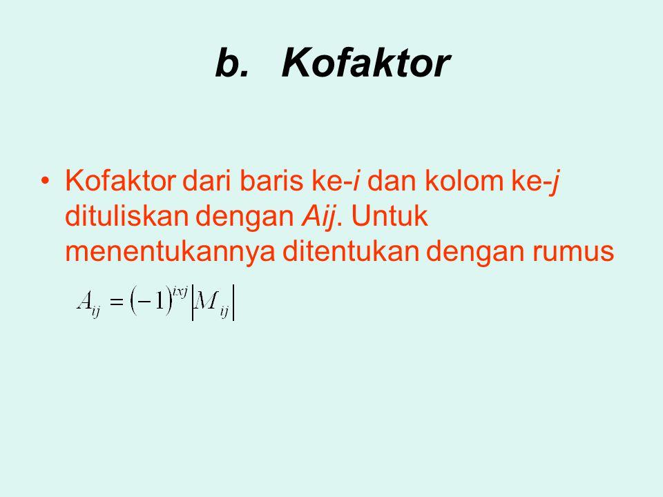 b. Kofaktor Kofaktor dari baris ke-i dan kolom ke-j dituliskan dengan Aij.