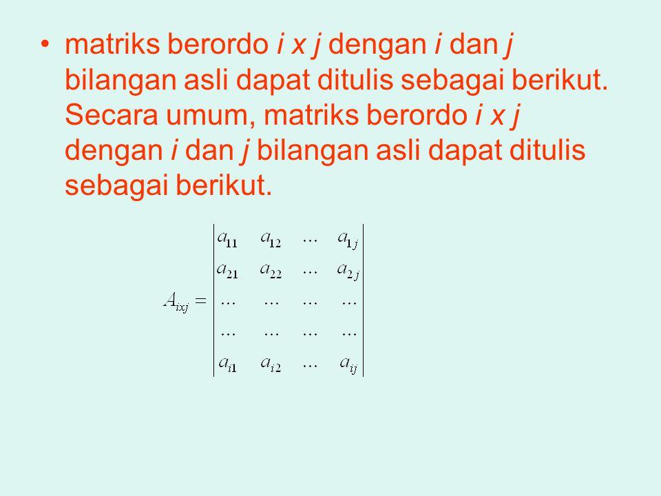 matriks berordo i x j dengan i dan j bilangan asli dapat ditulis sebagai berikut.