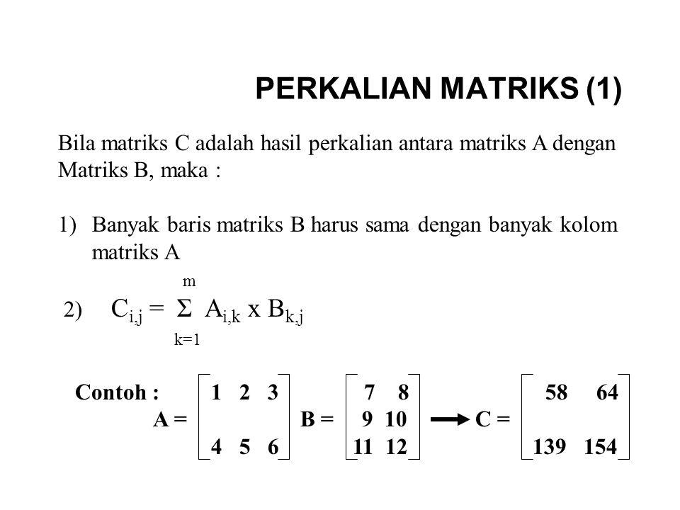 PERKALIAN MATRIKS (1) Bila matriks C adalah hasil perkalian antara matriks A dengan. Matriks B, maka :
