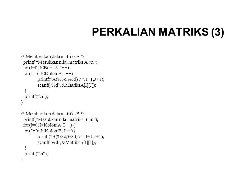 PERKALIAN MATRIKS (3) /* Memberikan data matriks A */