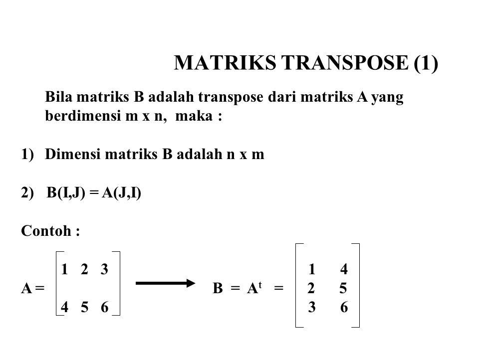 MATRIKS TRANSPOSE (1) Bila matriks B adalah transpose dari matriks A yang berdimensi m x n, maka :