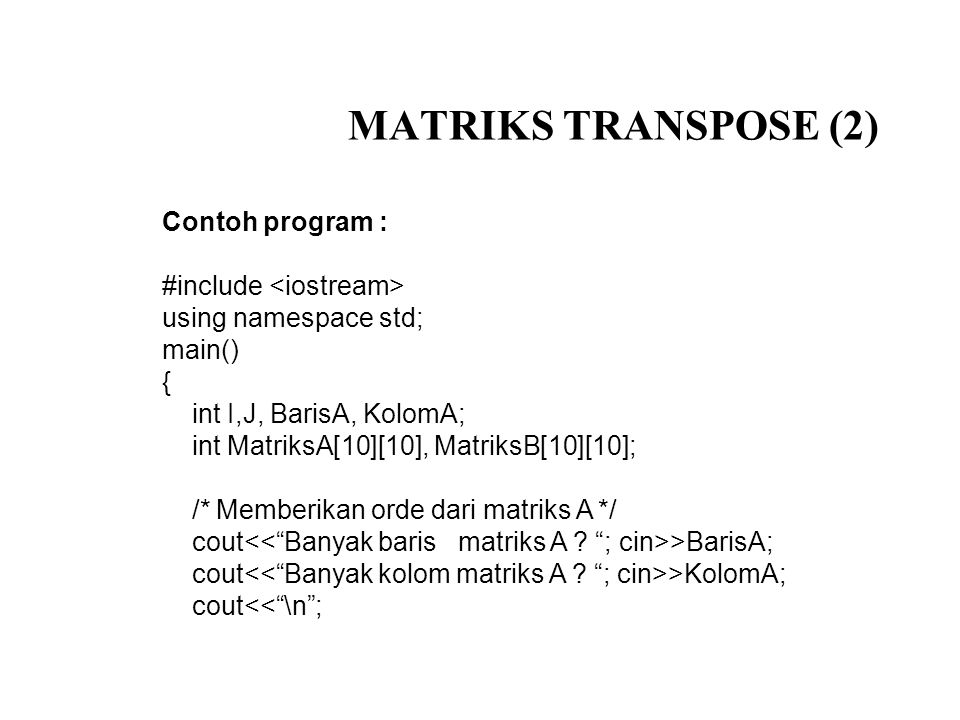 MATRIKS TRANSPOSE (2) Contoh program : #include <iostream>