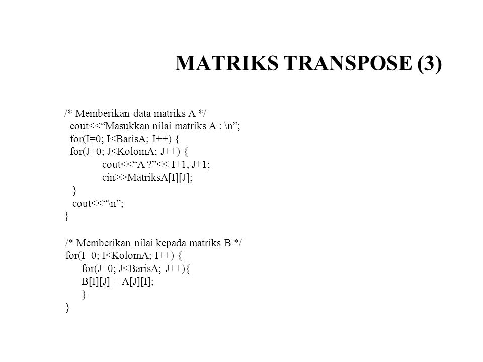 MATRIKS TRANSPOSE (3) /* Memberikan data matriks A */