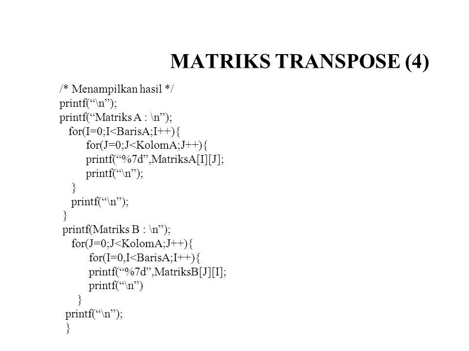 MATRIKS TRANSPOSE (4) /* Menampilkan hasil */ printf( \n );