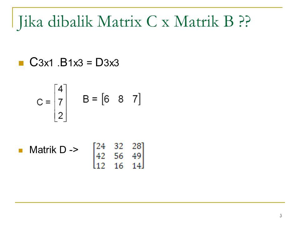 Jika dibalik Matrix C x Matrik B