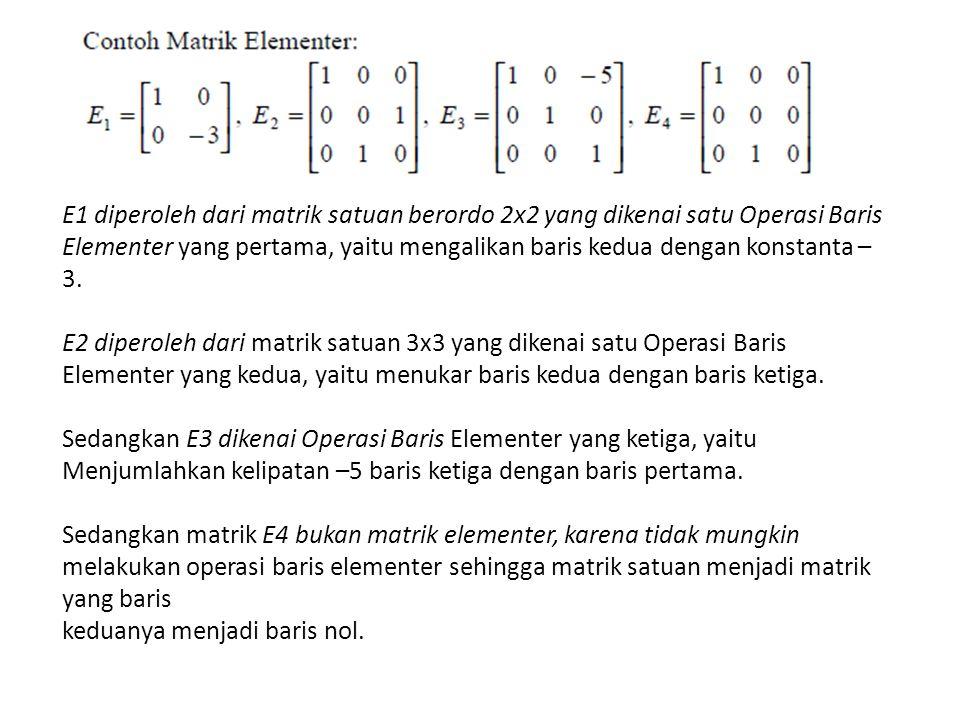 E1 diperoleh dari matrik satuan berordo 2x2 yang dikenai satu Operasi Baris Elementer yang pertama, yaitu mengalikan baris kedua dengan konstanta –3.