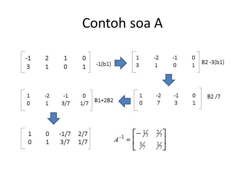 Contoh soa A -1 2 1 3 1 -1/7 2/7 3/7 1/7 1 -2 -1 3 B2 -3(b1) -1(b1) 1