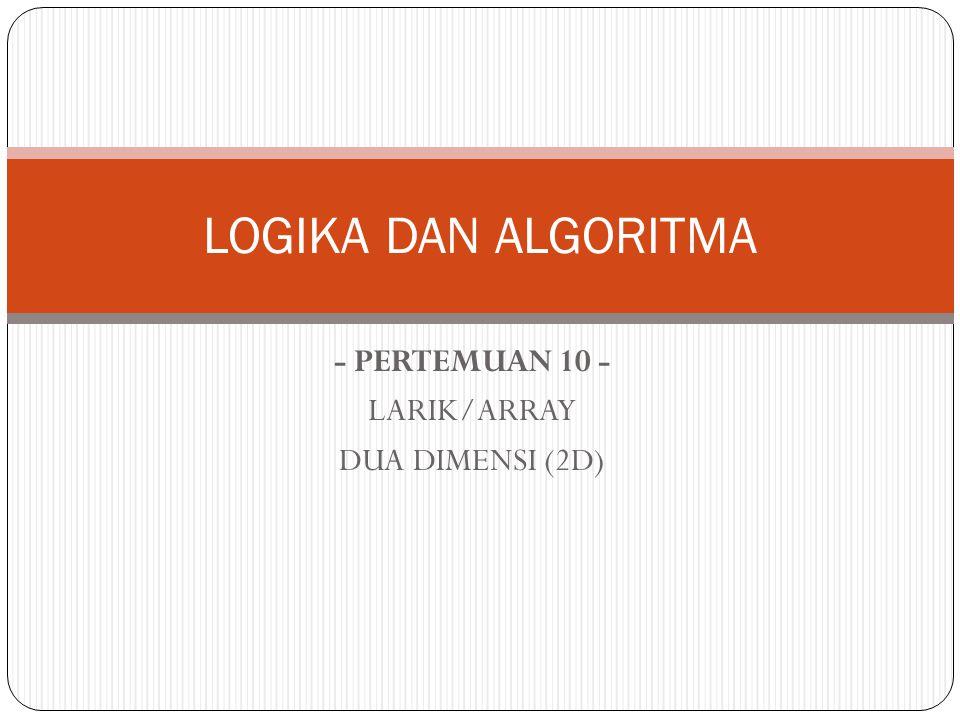 - PERTEMUAN 10 - LARIK/ARRAY DUA DIMENSI (2D)