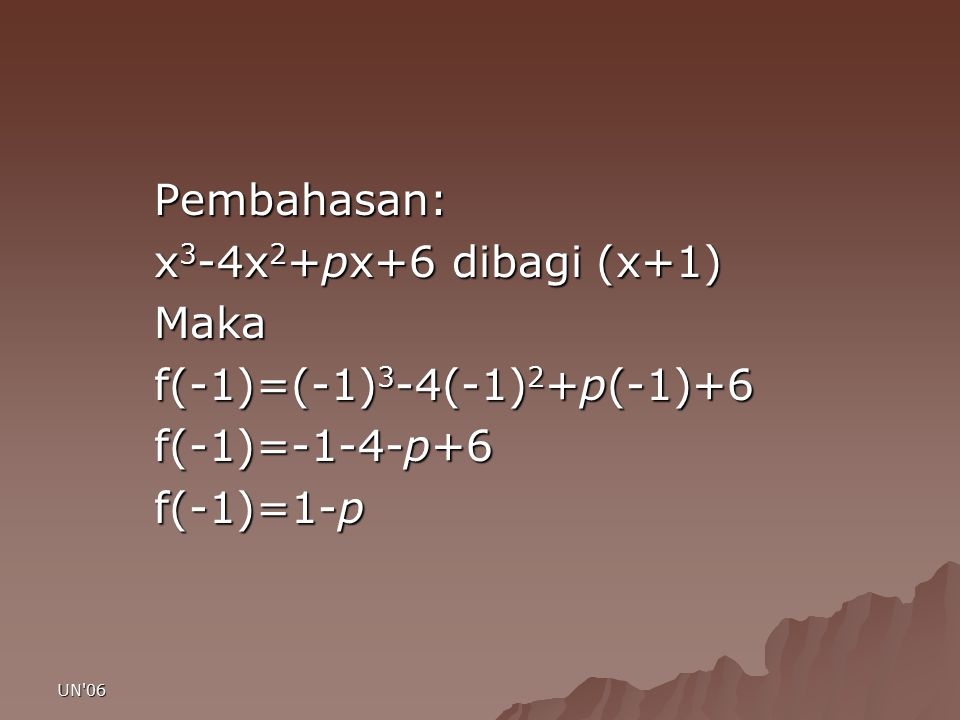 Pembahasan: x3-4x2+px+6 dibagi (x+1) Maka f(-1)=(-1)3-4(-1)2+p(-1)+6