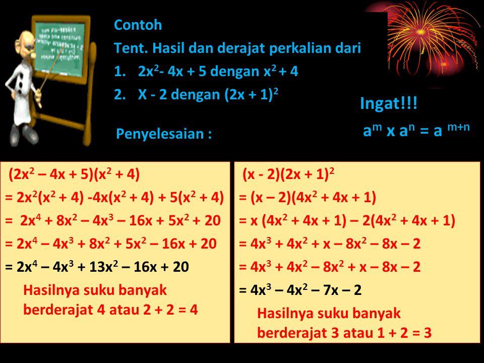 Ingat!!! am x an = a m+n Contoh Tent. Hasil dan derajat perkalian dari