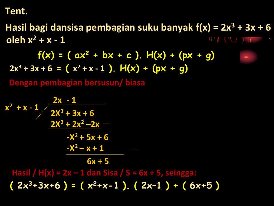Tent. Hasil bagi dansisa pembagian suku banyak f(x) = 2x3 + 3x + 6 oleh x2 + x - 1. f(x) = ( ax2 + bx + c ). H(x) + (px + g)