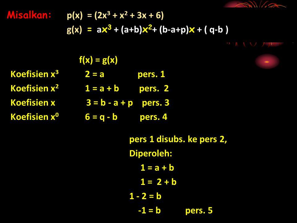 Misalkan: p(x) = (2x3 + x2 + 3x + 6)