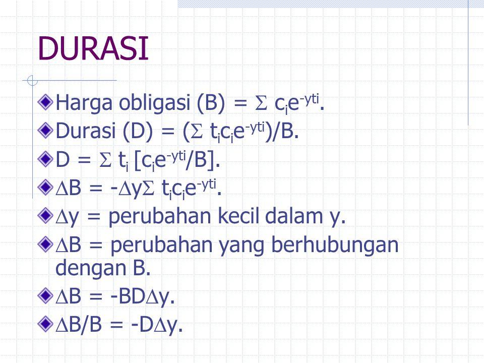 DURASI Harga obligasi (B) =  cie-yti. Durasi (D) = ( ticie-yti)/B.