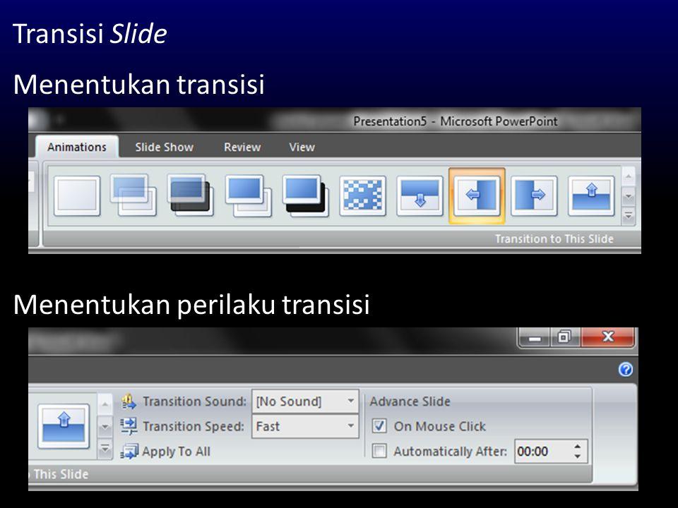 Transisi Slide Menentukan transisi Menentukan perilaku transisi