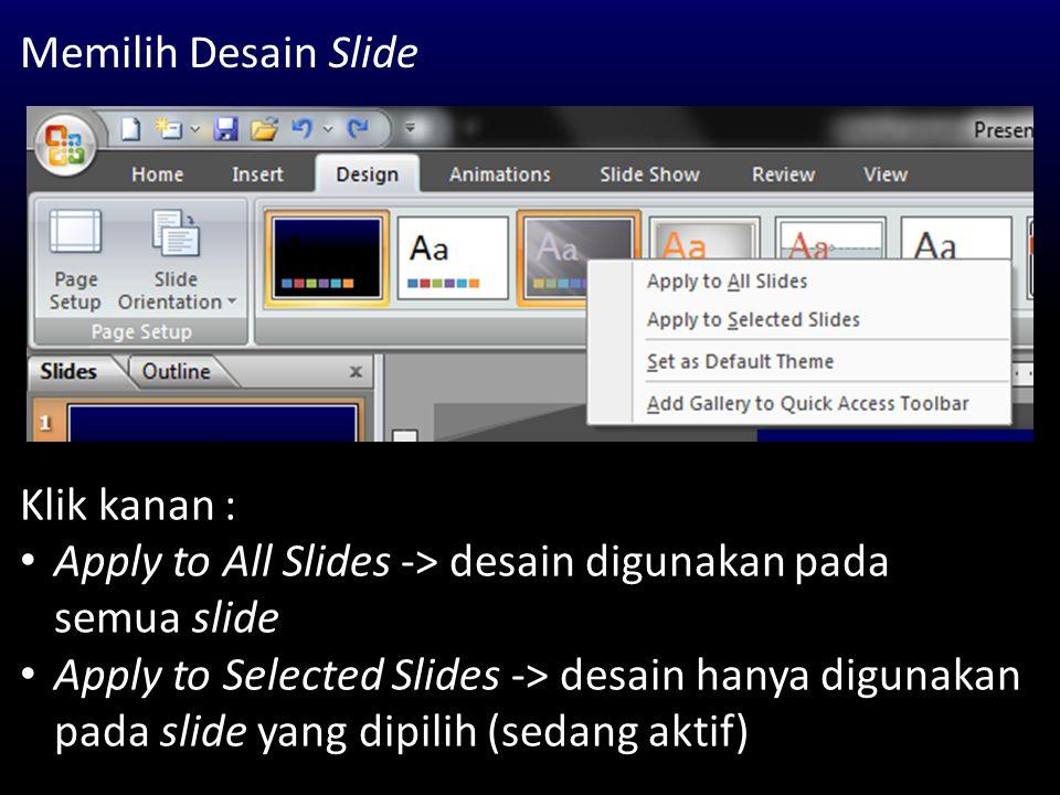 Memilih Desain Slide Klik kanan : Apply to All Slides -> desain digunakan pada semua slide.