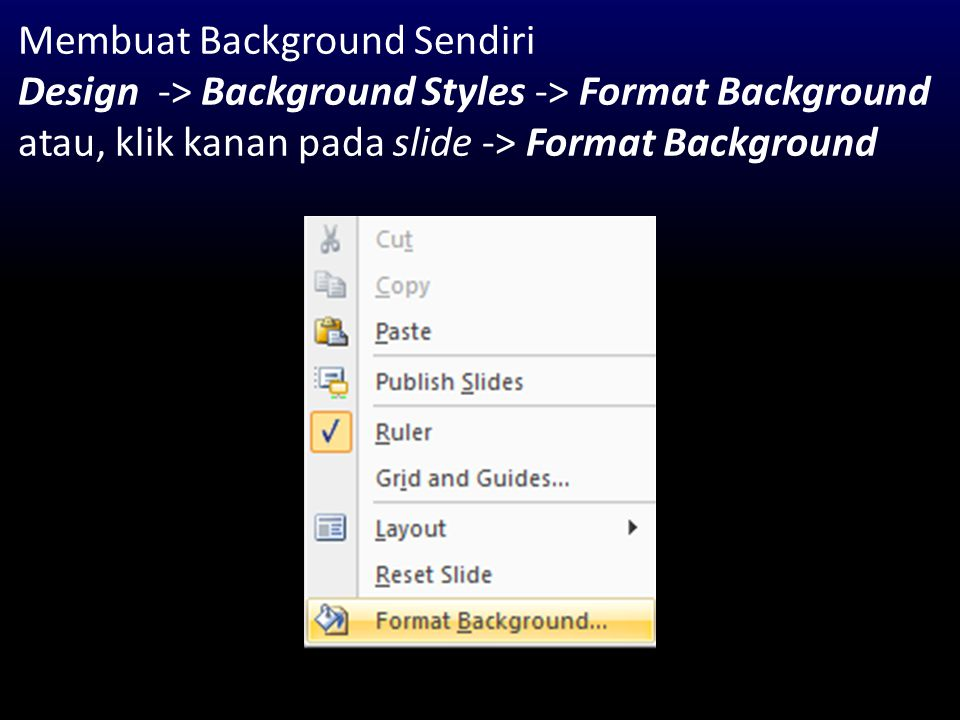 Membuat Background Sendiri Design -> Background Styles -> Format Background atau, klik kanan pada slide -> Format Background