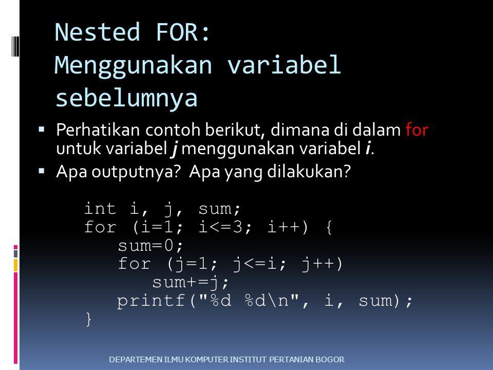 Nested FOR: Menggunakan variabel sebelumnya