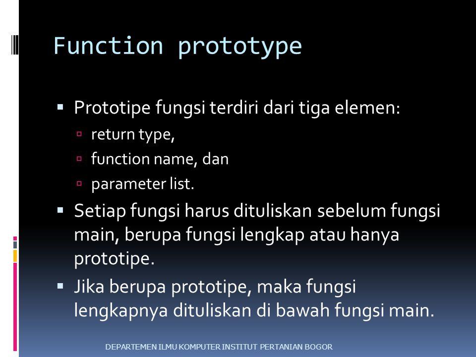 Function prototype Prototipe fungsi terdiri dari tiga elemen: