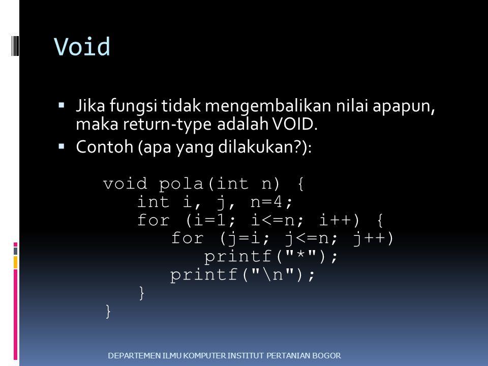 Void Jika fungsi tidak mengembalikan nilai apapun, maka return-type adalah VOID. Contoh (apa yang dilakukan ):
