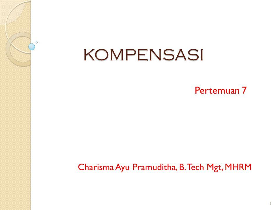 KOMPENSASI Pertemuan 7 Charisma Ayu Pramuditha, B. Tech Mgt, MHRM