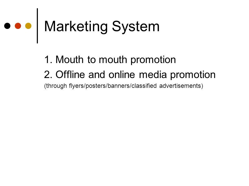 Marketing System 1. Mouth to mouth promotion