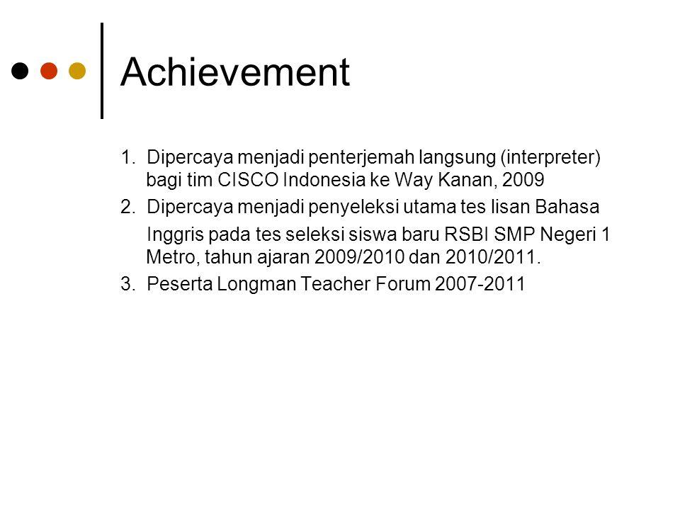 Achievement 1. Dipercaya menjadi penterjemah langsung (interpreter) bagi tim CISCO Indonesia ke Way Kanan, 2009.