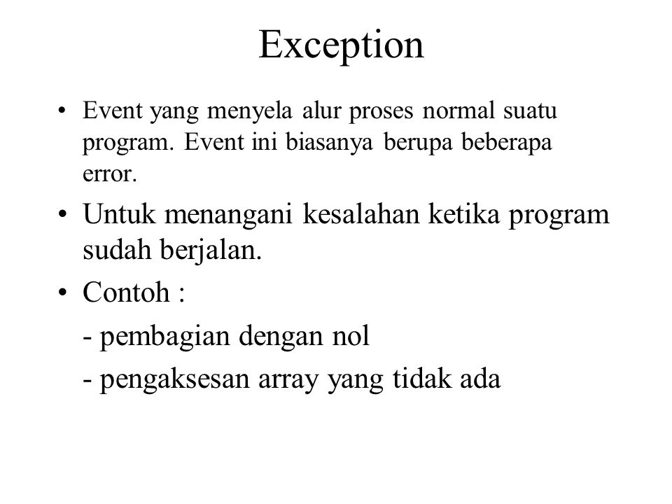 Exception Untuk menangani kesalahan ketika program sudah berjalan.