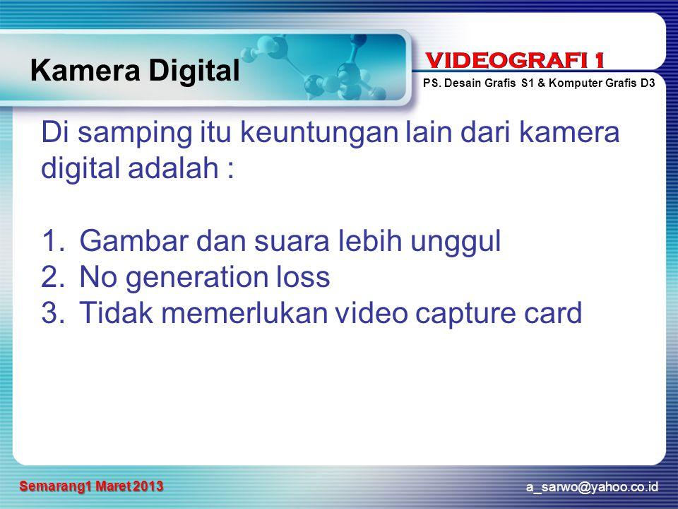 Kamera Digital Di samping itu keuntungan lain dari kamera. digital adalah : Gambar dan suara lebih unggul.