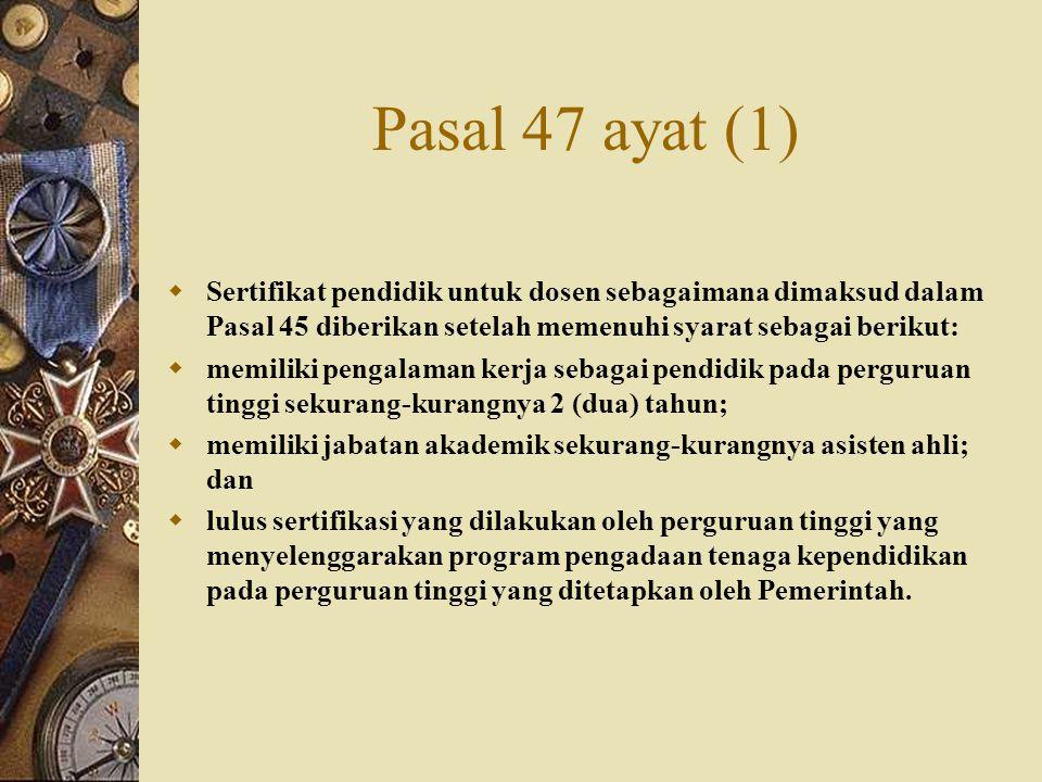 Pasal 47 ayat (1) Sertifikat pendidik untuk dosen sebagaimana dimaksud dalam Pasal 45 diberikan setelah memenuhi syarat sebagai berikut: