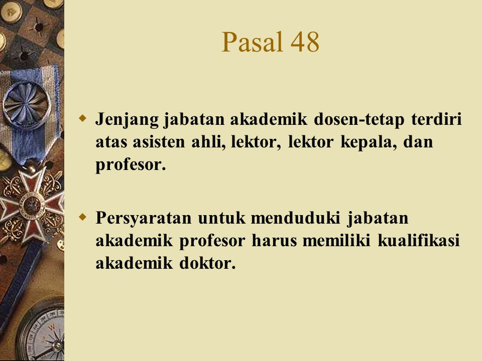 Pasal 48 Jenjang jabatan akademik dosen-tetap terdiri atas asisten ahli, lektor, lektor kepala, dan profesor.