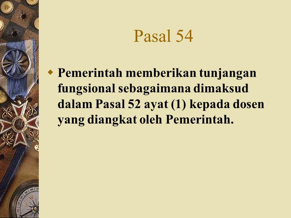 Pasal 54 Pemerintah memberikan tunjangan fungsional sebagaimana dimaksud dalam Pasal 52 ayat (1) kepada dosen yang diangkat oleh Pemerintah.