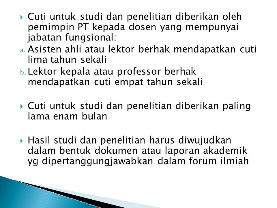 Cuti untuk studi dan penelitian diberikan oleh pemimpin PT kepada dosen yang mempunyai jabatan fungsional: