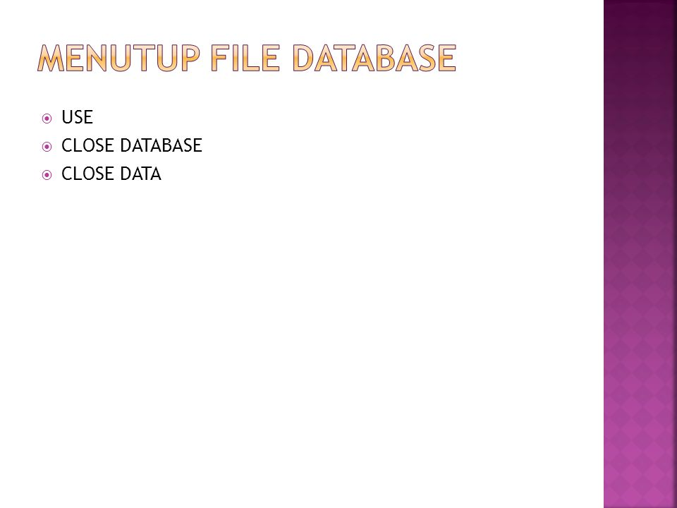MENUTUP FILE DATABASE USE CLOSE DATABASE CLOSE DATA