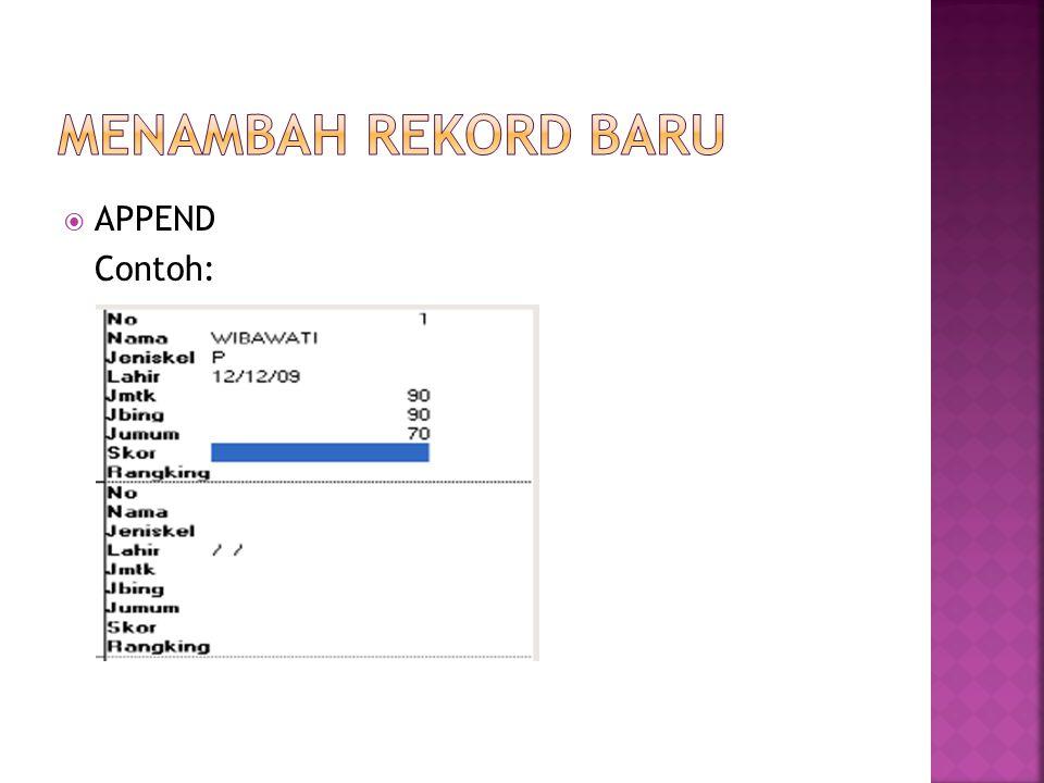 MENAMBAH REKORD BARU APPEND Contoh: