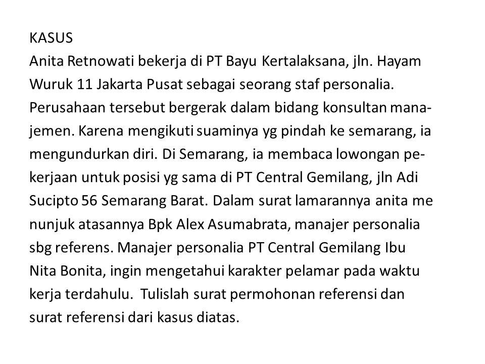 KASUS Anita Retnowati bekerja di PT Bayu Kertalaksana, jln. Hayam. Wuruk 11 Jakarta Pusat sebagai seorang staf personalia.