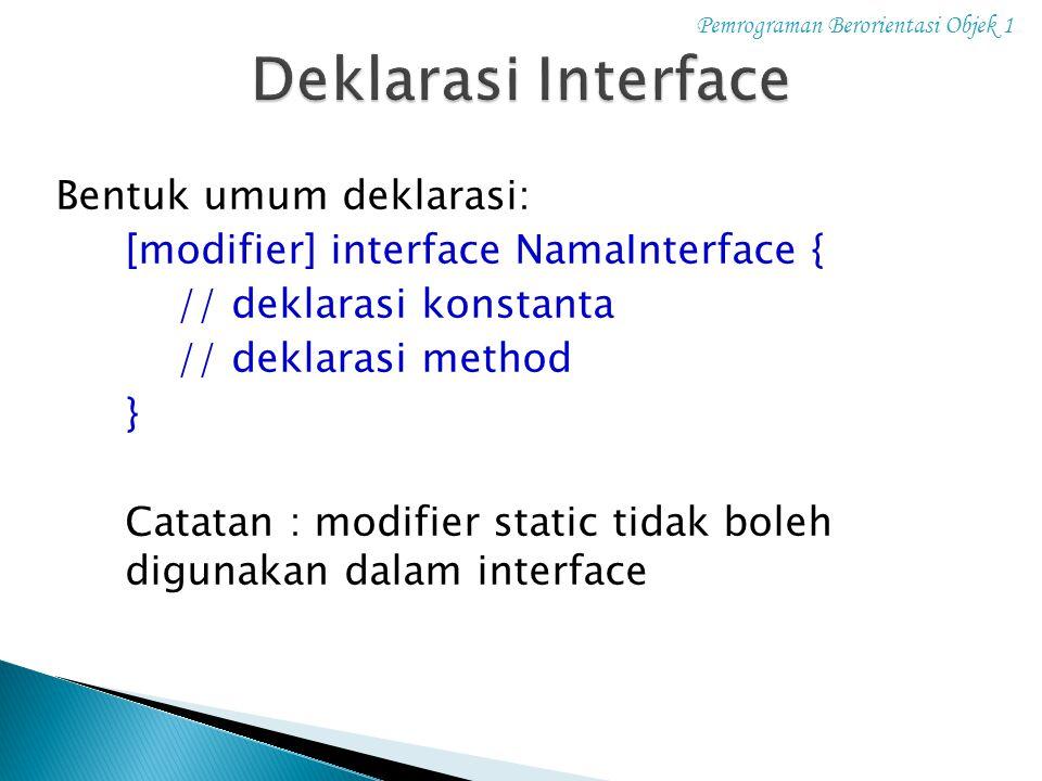 Deklarasi Interface Bentuk umum deklarasi: // deklarasi konstanta