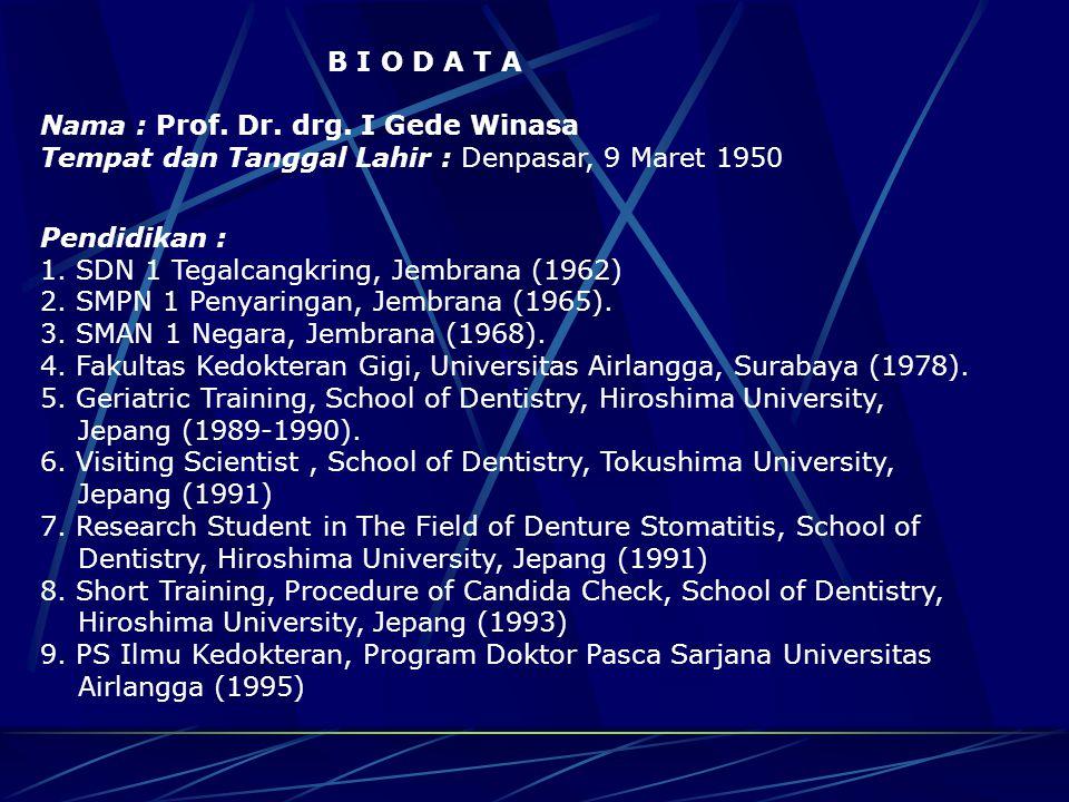 B I O D A T A Nama : Prof. Dr. drg. I Gede Winasa. Tempat dan Tanggal Lahir : Denpasar, 9 Maret 1950.