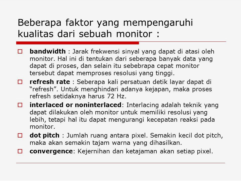Beberapa faktor yang mempengaruhi kualitas dari sebuah monitor :