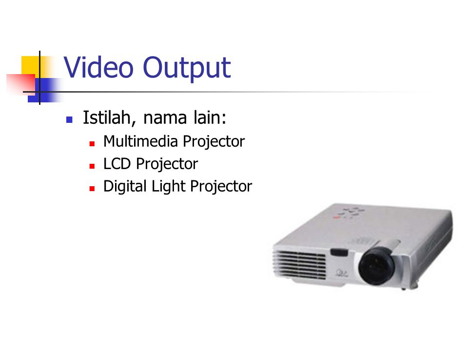 Video Output Istilah, nama lain: Multimedia Projector LCD Projector
